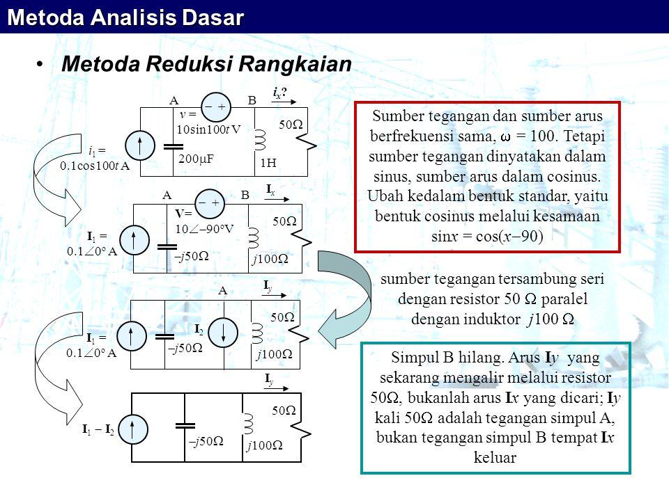•Metoda Reduksi Rangkaian   i 1 = 0.1cos100t A v = 10sin100t V 200  F 1H 50  ix? ix? AB AB   I 1 = 0.1  0 o A V= 10  90 o V  j50  j100  50