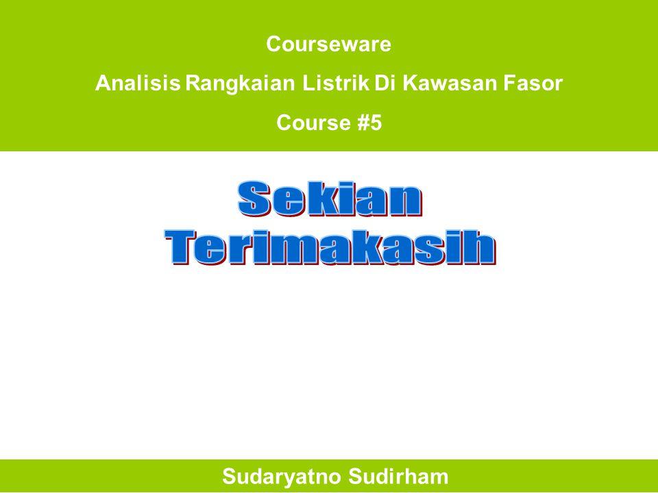 Courseware Analisis Rangkaian Listrik Di Kawasan Fasor Course #5 Sudaryatno Sudirham