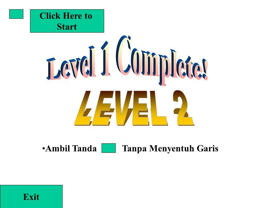 •Ambil Tanda Tanpa Menyentuh Garis Click Here to Start Exit