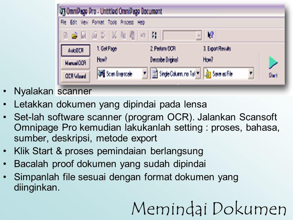 Memindai Dokumen •Nyalakan scanner •Letakkan dokumen yang dipindai pada lensa •Set-lah software scanner (program OCR). Jalankan Scansoft Omnipage Pro