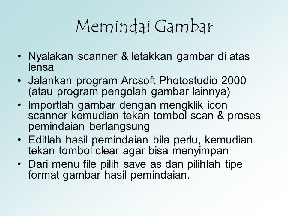 Memindai Gambar •Nyalakan scanner & letakkan gambar di atas lensa •Jalankan program Arcsoft Photostudio 2000 (atau program pengolah gambar lainnya) •I
