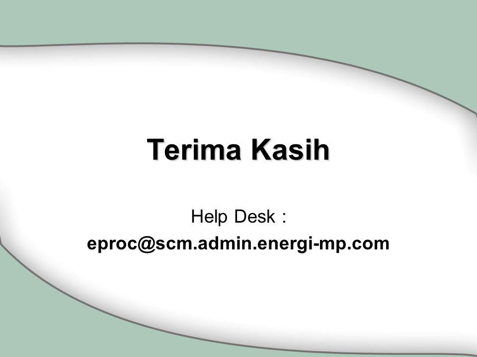Terima Kasih Help Desk : eproc@scm.admin.energi-mp.com
