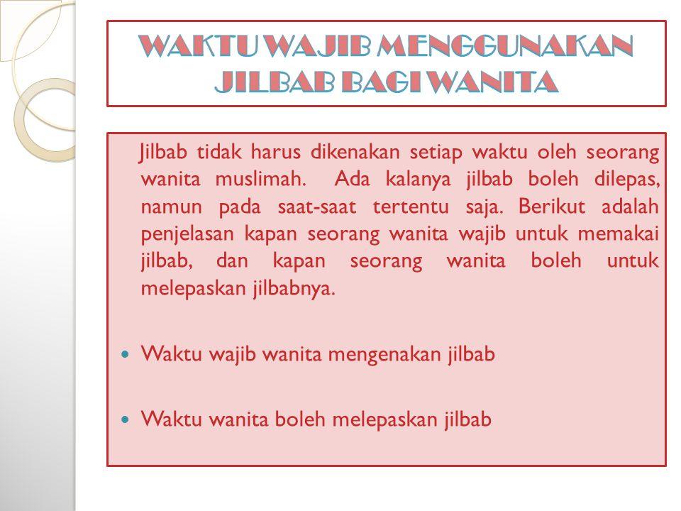Jilbab tidak harus dikenakan setiap waktu oleh seorang wanita muslimah.