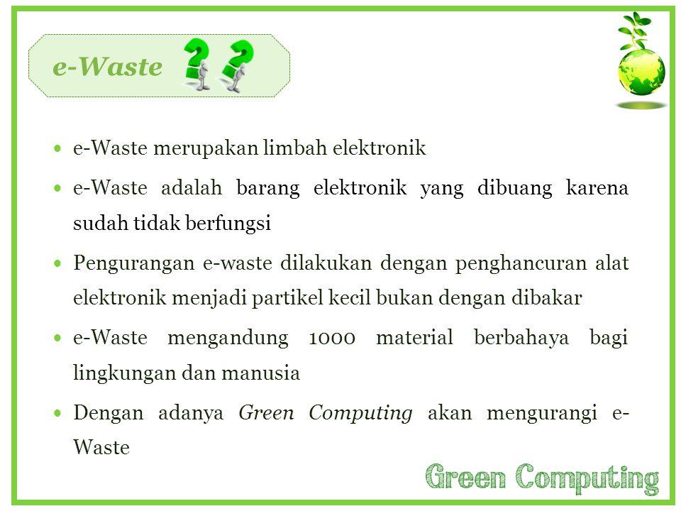 e-Waste  e-Waste merupakan limbah elektronik  e-Waste adalah barang elektronik yang dibuang karena sudah tidak berfungsi  Pengurangan e-waste dilak