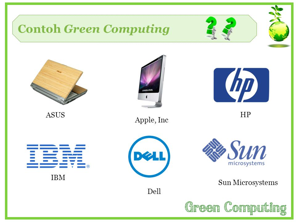 Contoh Green Computing HP Apple, Inc ASUS Sun Microsystems Dell IBM