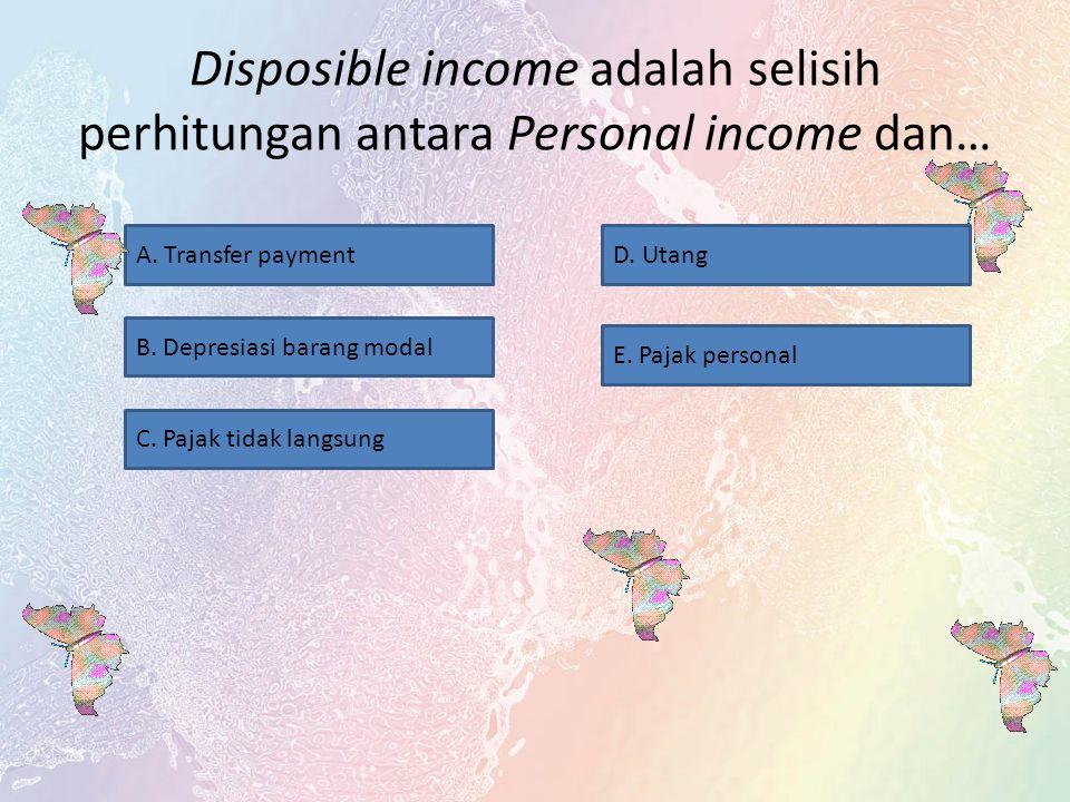 Disposible income adalah selisih perhitungan antara Personal income dan… A.