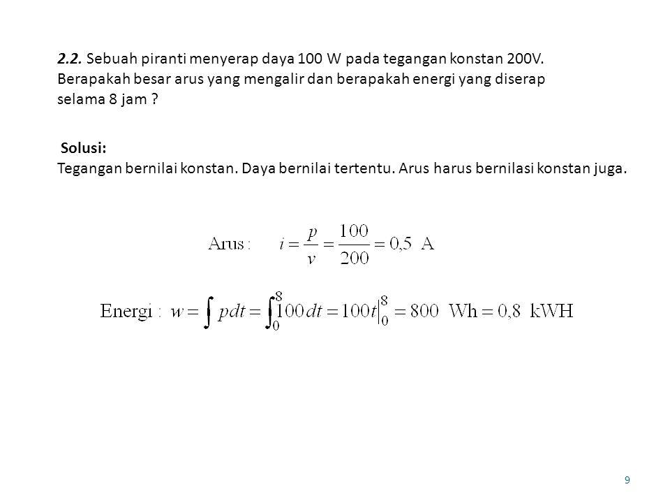 2.3.Suatu piranti dialiri arus yang berubah terhadap waktu sebagai i(t) = 0,05t ampere.