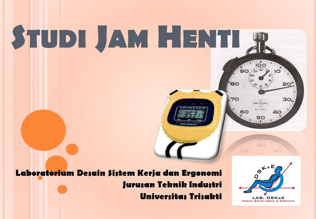 S TUDI J AM H ENTI Laboratorium Desain Sistem Kerja dan Ergonomi Jurusan Teknik Industri Universitas Trisakti