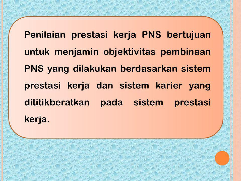 Penilaian prestasi kerja PNS dilakukan berdasarkan prinsip : a.