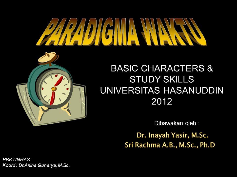 PBK UNHAS Koord : Dr.Arlina Gunarya, M.Sc. Dibawakan oleh : BASIC CHARACTERS & STUDY SKILLS UNIVERSITAS HASANUDDIN 2012
