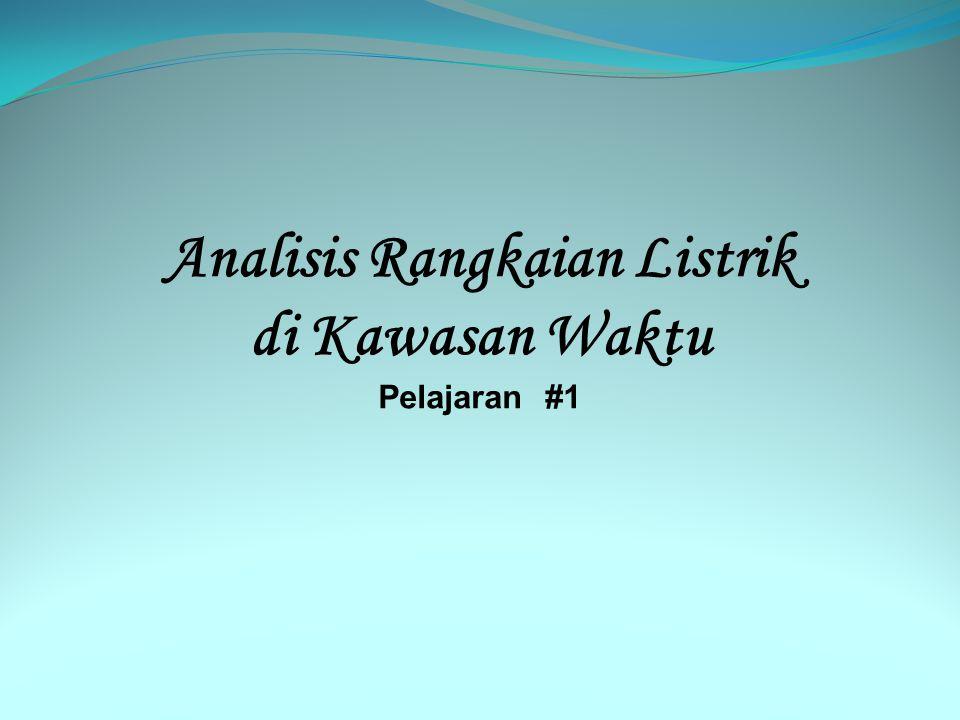 Analisis Rangkaian Listrik di Kawasan Waktu Pelajaran #1