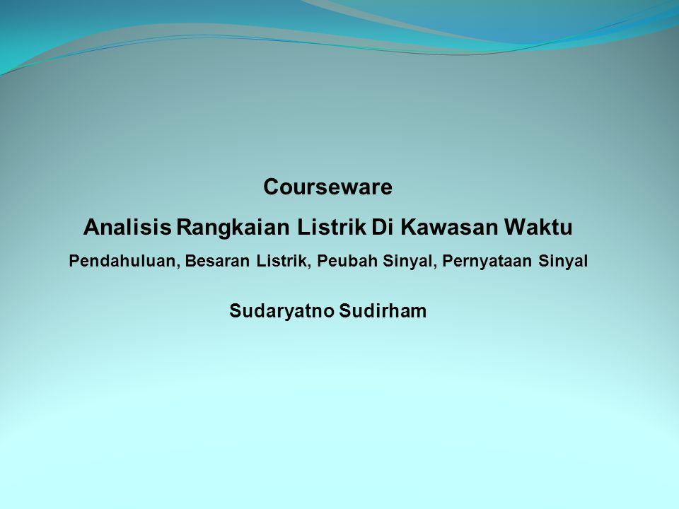 Courseware Analisis Rangkaian Listrik Di Kawasan Waktu Pendahuluan, Besaran Listrik, Peubah Sinyal, Pernyataan Sinyal Sudaryatno Sudirham