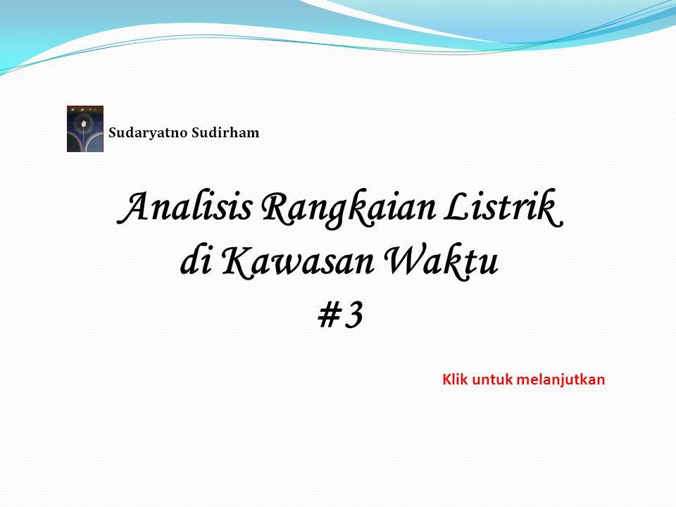 Analisis Rangkaian Listrik di Kawasan Waktu #3 Sudaryatno Sudirham Klik untuk melanjutkan