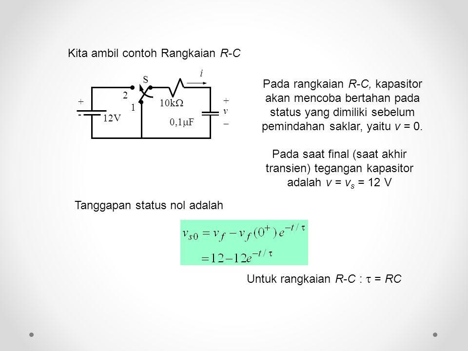 Pada rangkaian R-C, kapasitor akan mencoba bertahan pada status yang dimiliki sebelum pemindahan saklar, yaitu v = 0. Pada saat final (saat akhir tran