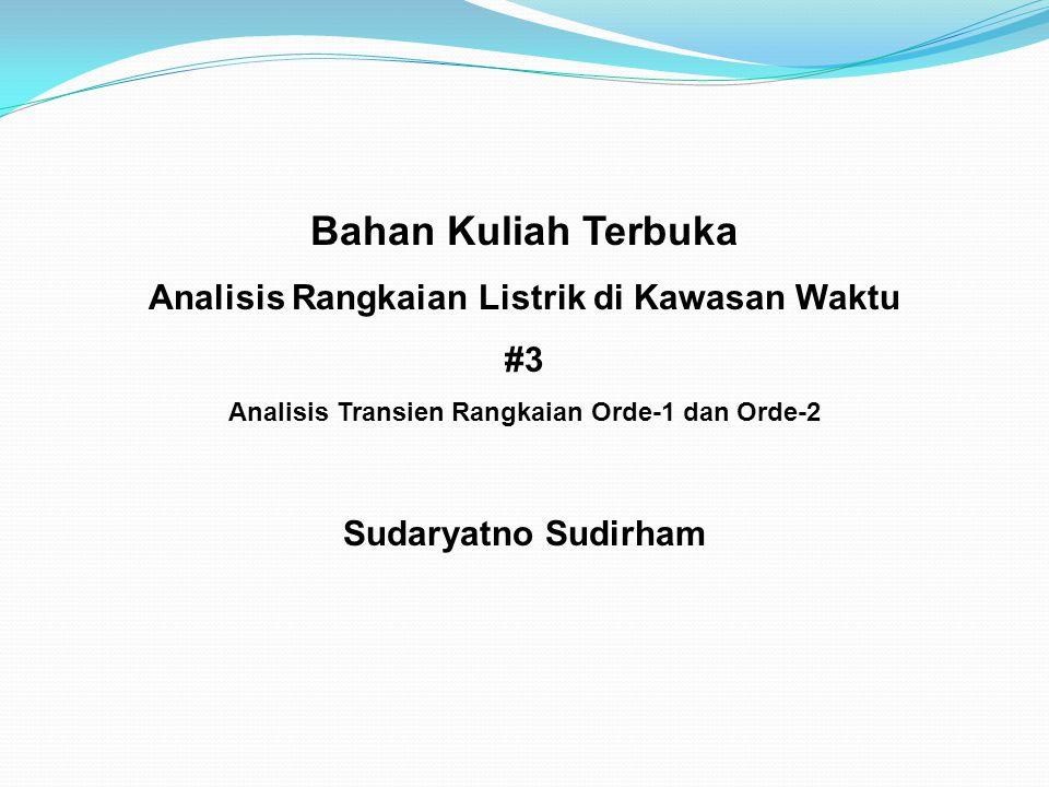 Bahan Kuliah Terbuka Analisis Rangkaian Listrik di Kawasan Waktu #3 Analisis Transien Rangkaian Orde-1 dan Orde-2 Sudaryatno Sudirham