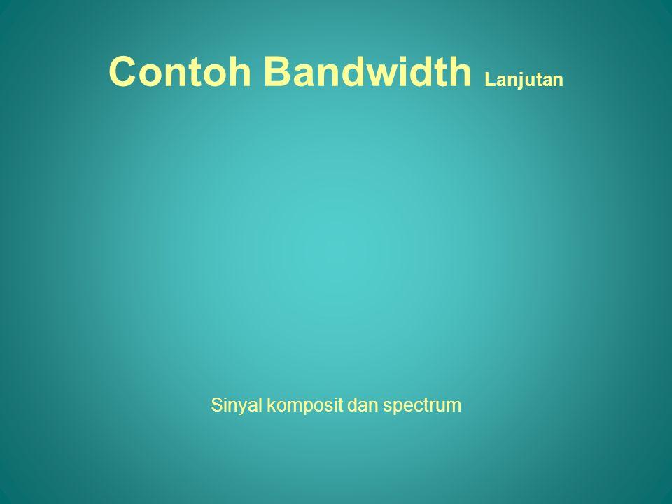 Sinyal komposit dan spectrum Contoh Bandwidth Lanjutan