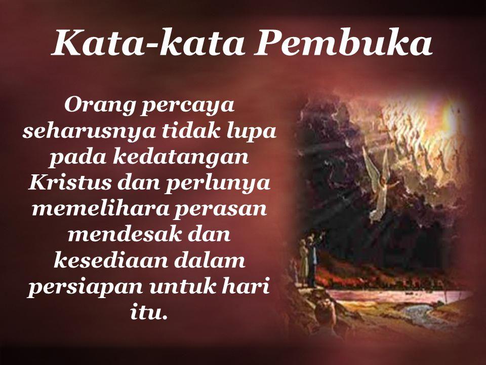 Kata-kata Pembuka Orang percaya seharusnya tidak lupa pada kedatangan Kristus dan perlunya memelihara perasan mendesak dan kesediaan dalam persiapan u