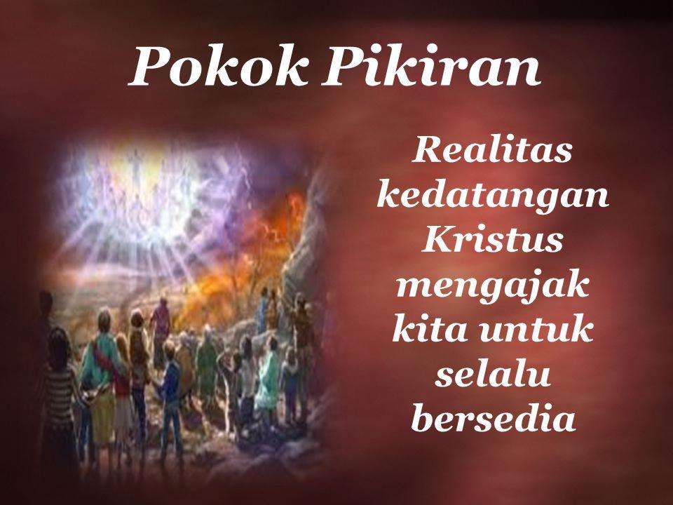 Pokok Pikiran Realitas kedatangan Kristus mengajak kita untuk selalu bersedia