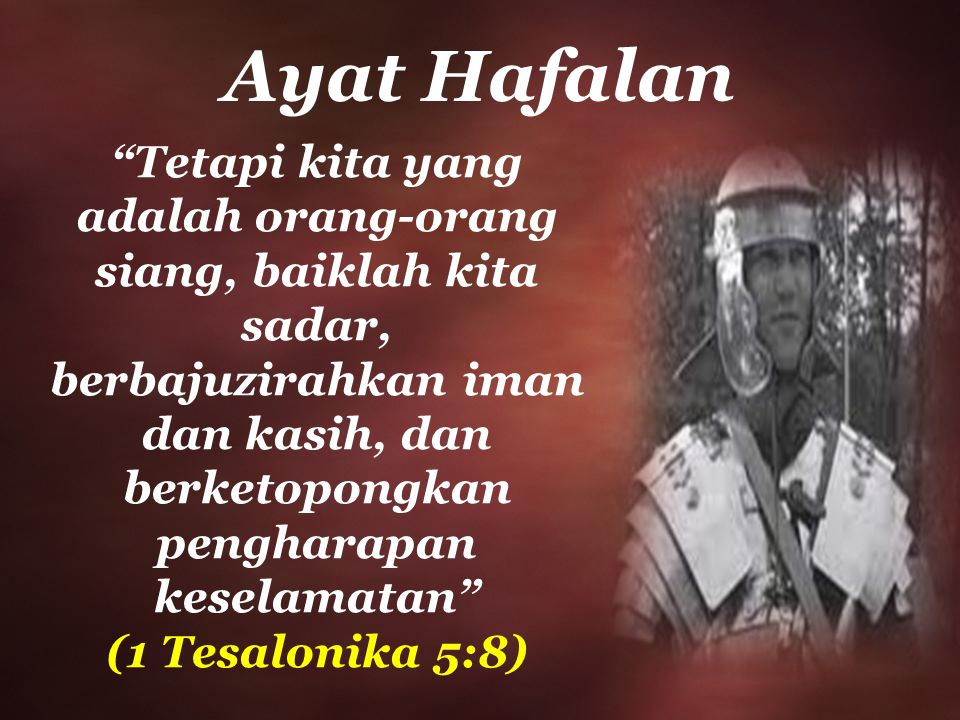 "Ayat Hafalan ""Tetapi kita yang adalah orang-orang siang, baiklah kita sadar, berbajuzirahkan iman dan kasih, dan berketopongkan pengharapan keselamata"