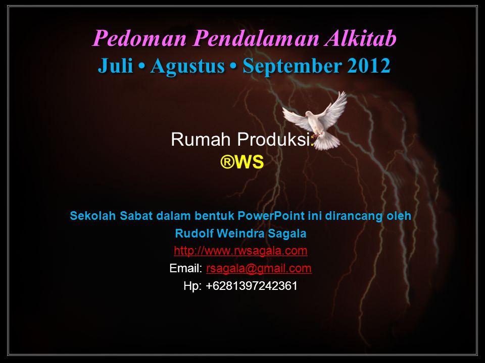 Pedoman Pendalaman Alkitab Juli • Agustus • September 2012 Pedoman Pendalaman Alkitab Juli • Agustus • September 2012 Rumah Produksi: ®WS Sekolah Saba