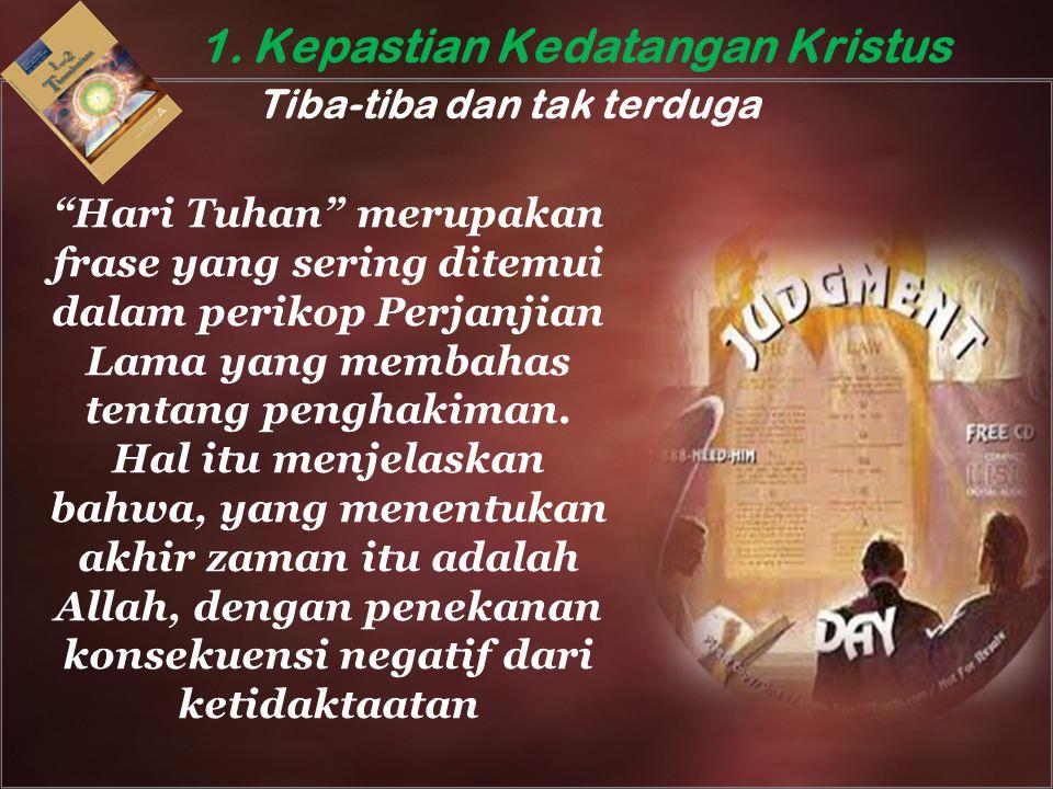 "1. Kepastian Kedatangan Kristus Tiba-tiba dan tak terduga ""Hari Tuhan"" merupakan frase yang sering ditemui dalam perikop Perjanjian Lama yang membahas"