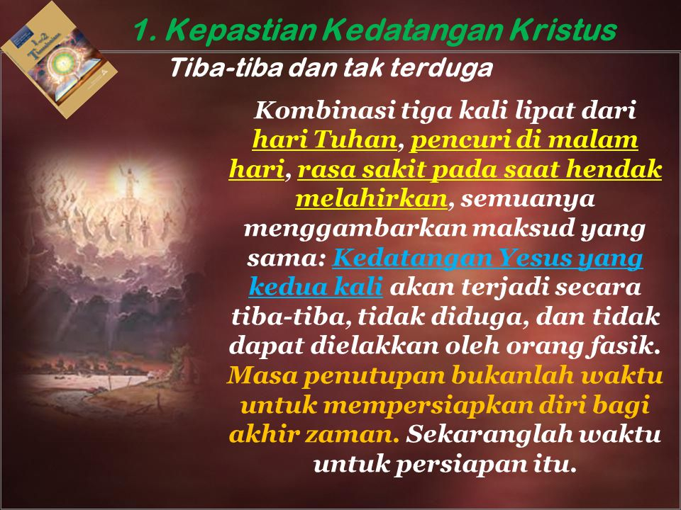 1. Kepastian Kedatangan Kristus Tiba-tiba dan tak terduga Kombinasi tiga kali lipat dari hari Tuhan, pencuri di malam hari, rasa sakit pada saat henda