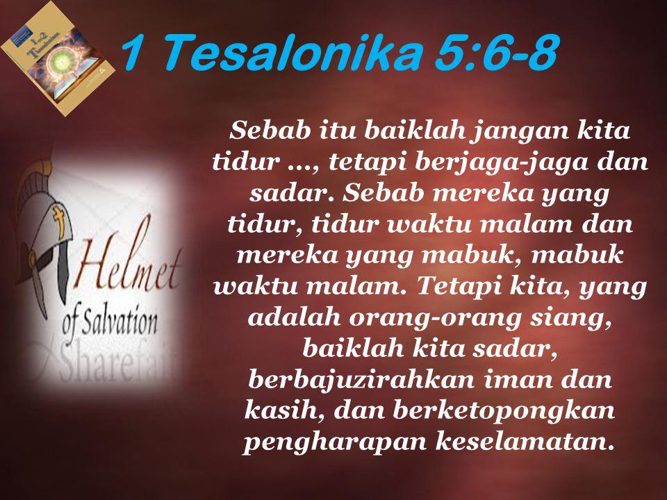 1 Tesalonika 5:6-8 Sebab itu baiklah jangan kita tidur..., tetapi berjaga-jaga dan sadar. Sebab mereka yang tidur, tidur waktu malam dan mereka yang m
