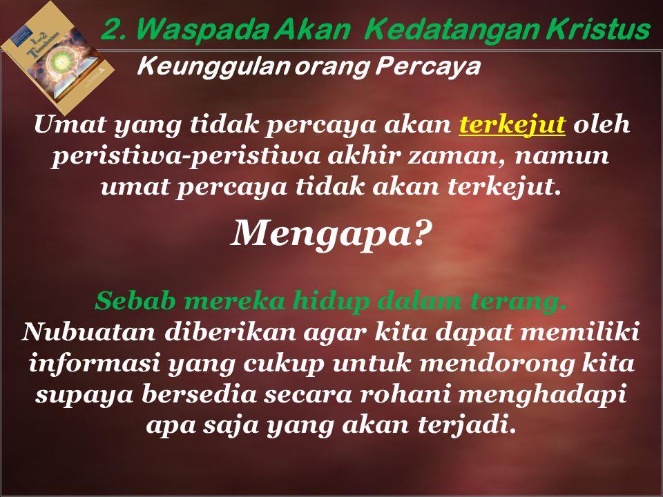 2. Waspada Akan Kedatangan Kristus Keunggulan orang Percaya Umat yang tidak percaya akan terkejut oleh peristiwa-peristiwa akhir zaman, namun umat per