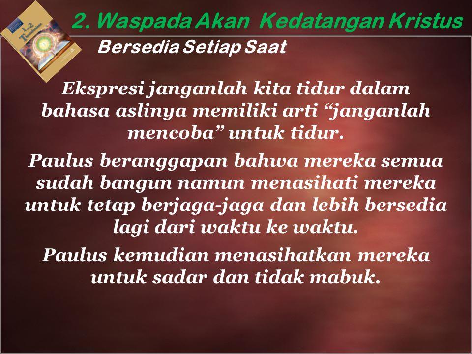 """2. Waspada Akan Kedatangan Kristus Bersedia Setiap Saat Ekspresi janganlah kita tidur dalam bahasa aslinya memiliki arti """"janganlah mencoba"""" untuk tid"""