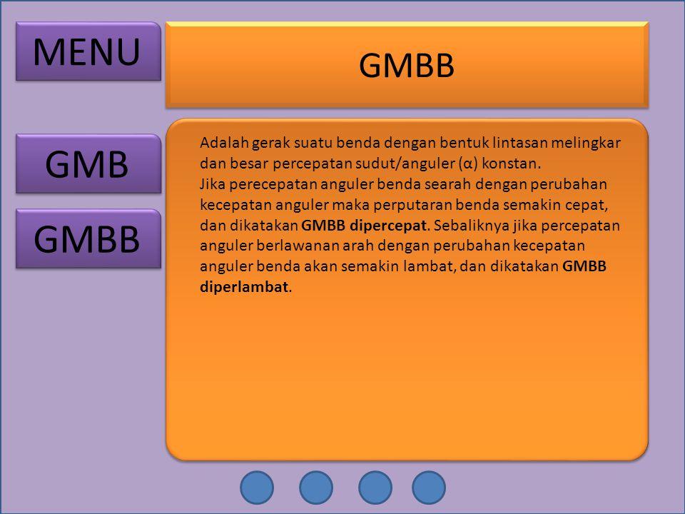 MENU GMB GMBB Adalah gerak suatu benda dengan bentuk lintasan melingkar dan besar percepatan sudut/anguler (α) konstan. Jika perecepatan anguler benda