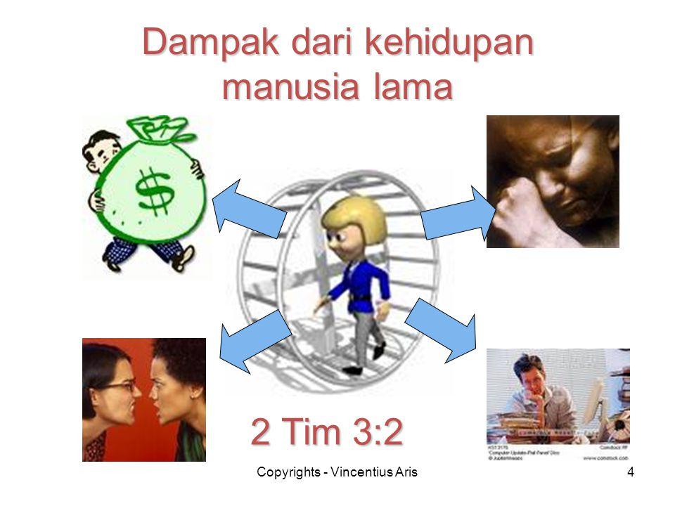 Copyrights - Vincentius Aris4 Dampak dari kehidupan manusia lama 2 Tim 3:2