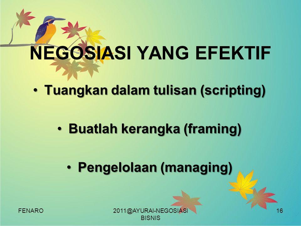 FENARO NEGOSIASI YANG EFEKTIF •Tuangkan dalam tulisan (scripting) •Buatlah kerangka (framing) •Pengelolaan (managing) 2011@AYURAI-NEGOSIASI BISNIS 16