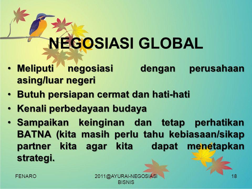 FENARO NEGOSIASI GLOBAL •Meliputi negosiasi dengan perusahaan asing/luar negeri •Butuh persiapan cermat dan hati-hati •Kenali perbedayaan budaya •Samp