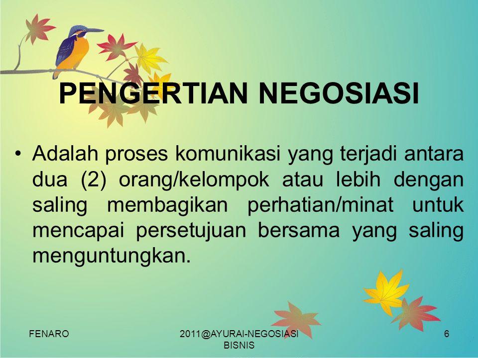 FENARO PENGERTIAN NEGOSIASI •Adalah proses komunikasi yang terjadi antara dua (2) orang/kelompok atau lebih dengan saling membagikan perhatian/minat untuk mencapai persetujuan bersama yang saling menguntungkan.