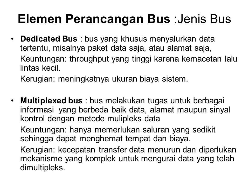 Elemen Perancangan Bus :Jenis Bus •Dedicated Bus : bus yang khusus menyalurkan data tertentu, misalnya paket data saja, atau alamat saja, Keuntungan: