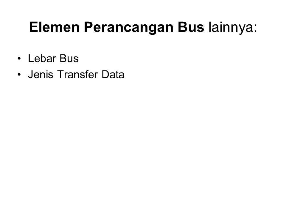 •Lebar Bus •Jenis Transfer Data Elemen Perancangan Bus lainnya: