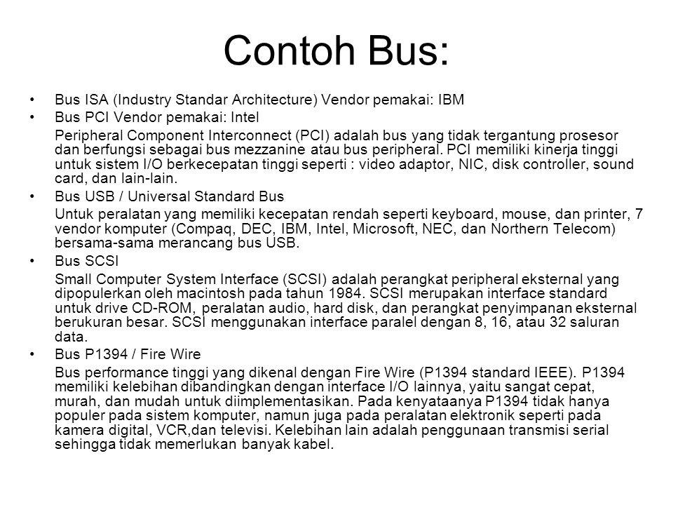 Contoh Bus: •Bus ISA (Industry Standar Architecture) Vendor pemakai: IBM •Bus PCI Vendor pemakai: Intel Peripheral Component Interconnect (PCI) adalah