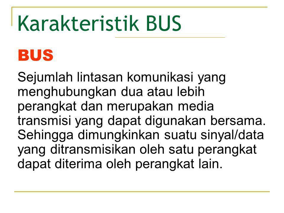 Sistem BUS Komponen fungsional independen yang menghubungkan komponen- komponen utama komputer (CPU, memori, I/O), memiliki sirkuit kontrol sendiri (bus controller) dan dapat memproses request untuk menggunakan bus.