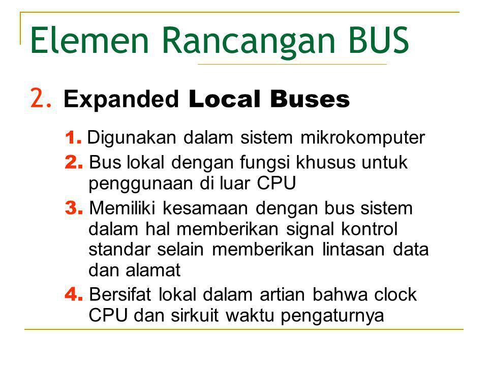 Elemen Rancangan BUS • Saluran BUS Merupakan saluran multiple BUS yang secara permanen diberikan subset fisik komponen-komponen komputer sehingga masing-masing BUS terhubung hanya dengan subest modul.