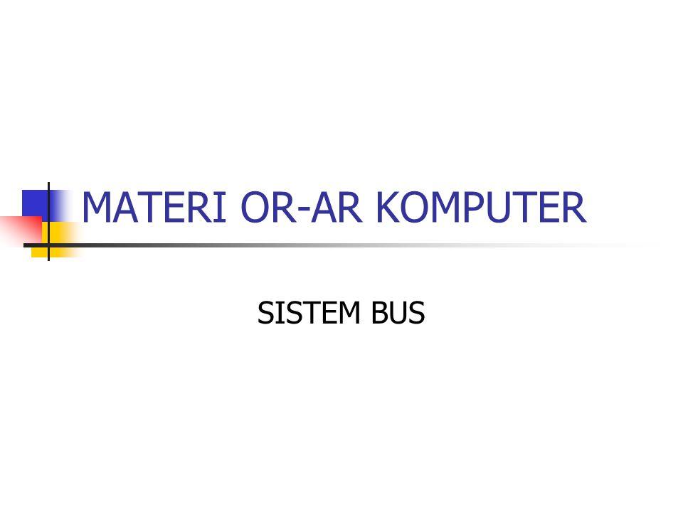  BUS adalah Jalur komunikasi yang dibagi pemakai Suatu set kabel tunggal yang digunakan untuk menghubungkan berbagai subsistem  BUS Sistem adalah Sebuah Bus yang menghubungkan komponen- komponen utama komputer (CPU, Memori,I/O)