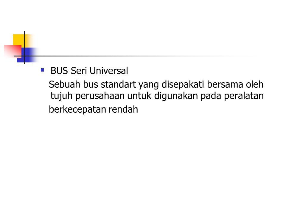  BUS Seri Universal Sebuah bus standart yang disepakati bersama oleh tujuh perusahaan untuk digunakan pada peralatan berkecepatan rendah