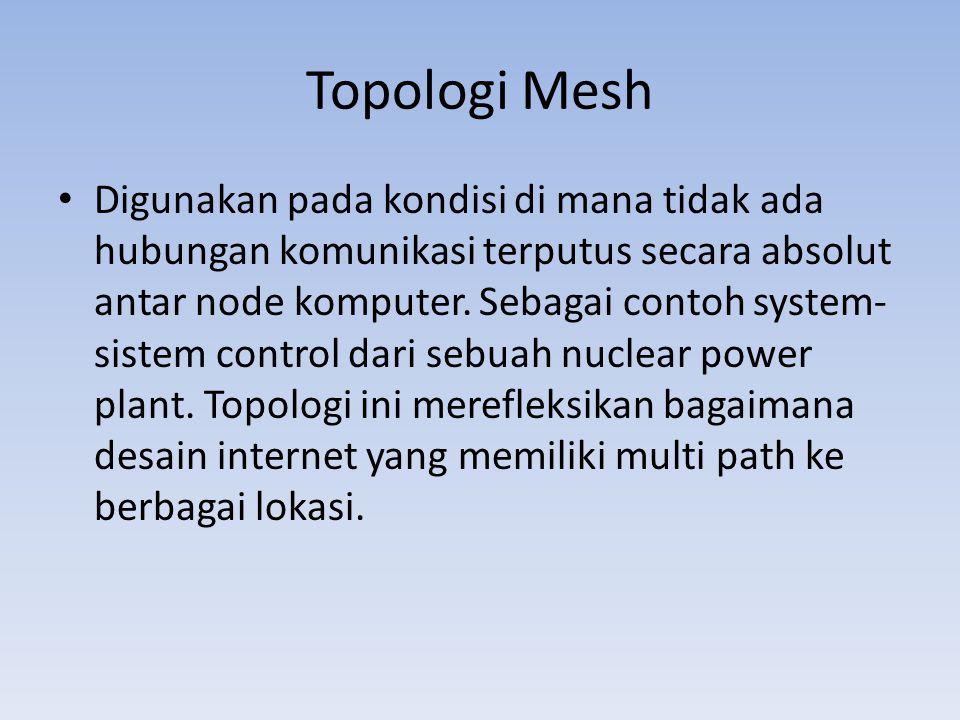 Topologi Mesh • Digunakan pada kondisi di mana tidak ada hubungan komunikasi terputus secara absolut antar node komputer.