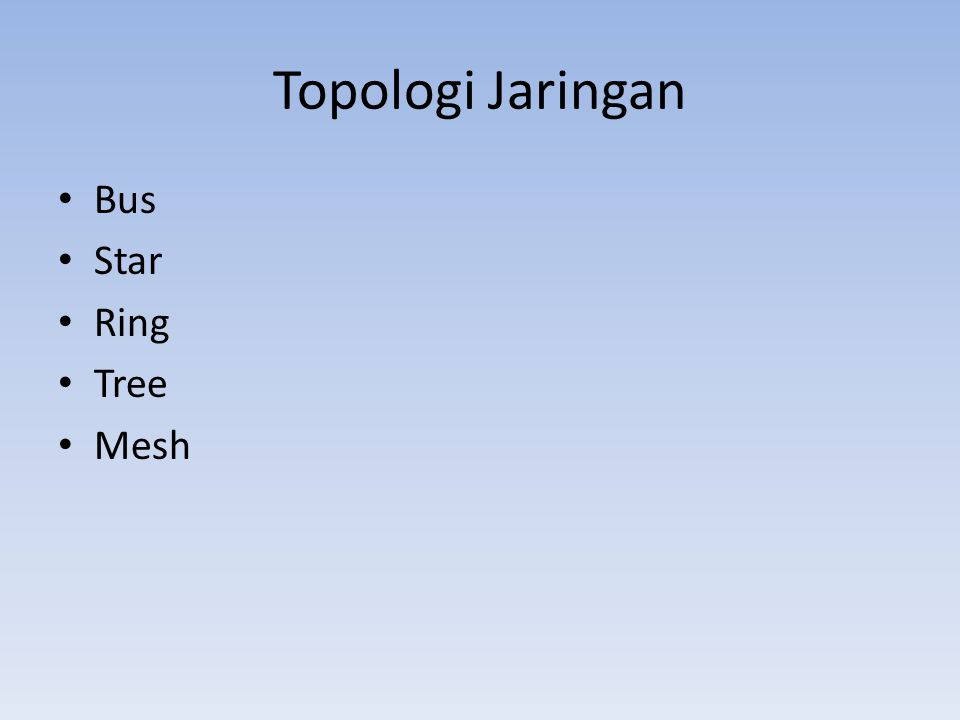 Topologi Jaringan • Bus • Star • Ring • Tree • Mesh