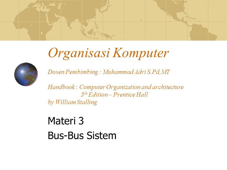 Organisasi Komputer Dosen Pembimbing : Muhammad Adri S.Pd,MT Handbook : Computer Organization and architecture 5 th Edition – Prentice Hall by William