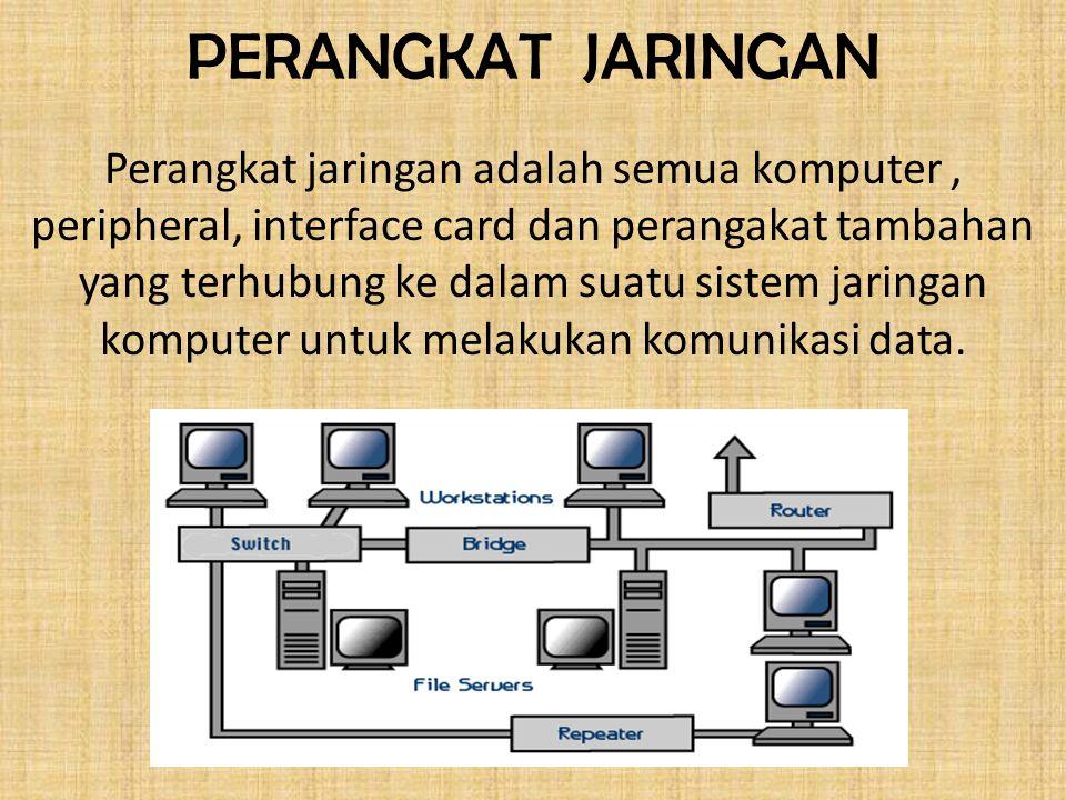PERANGKAT JARINGAN Perangkat jaringan adalah semua komputer, peripheral, interface card dan perangakat tambahan yang terhubung ke dalam suatu sistem jaringan komputer untuk melakukan komunikasi data.