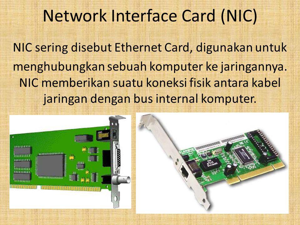 Network Interface Card (NIC) NIC sering disebut Ethernet Card, digunakan untuk menghubungkan sebuah komputer ke jaringannya. NIC memberikan suatu kone