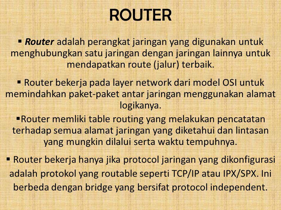 ROUTER  Router adalah perangkat jaringan yang digunakan untuk menghubungkan satu jaringan dengan jaringan lainnya untuk mendapatkan route (jalur) terbaik.