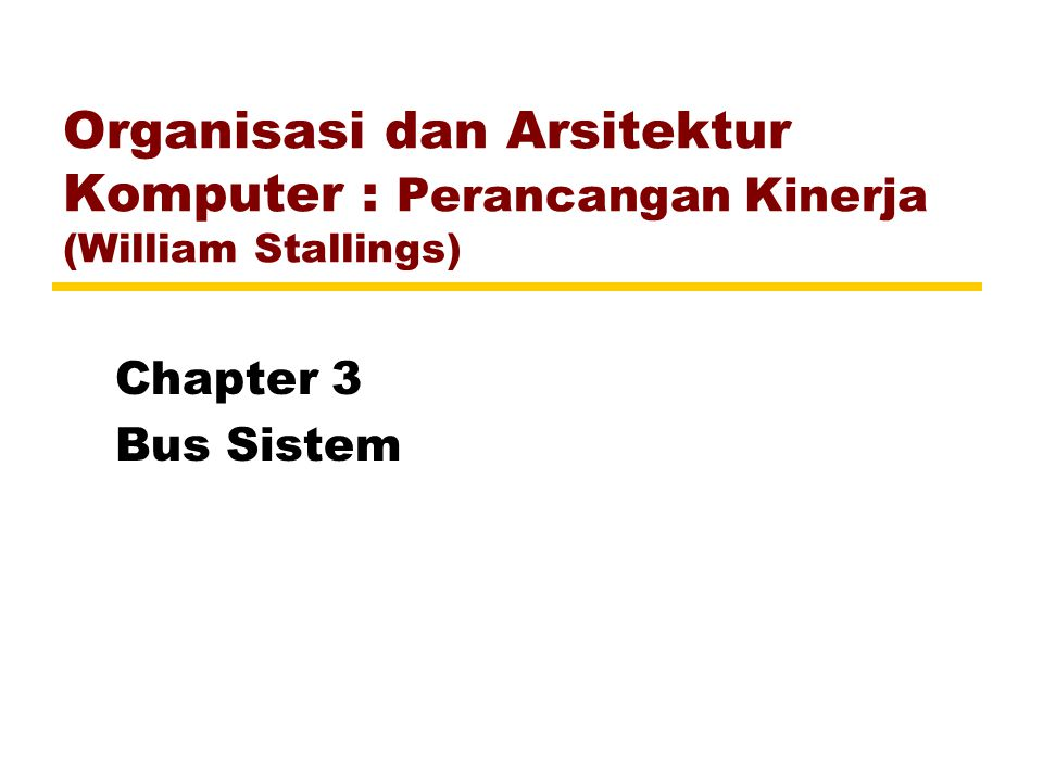 Organisasi dan Arsitektur Komputer : Perancangan Kinerja (William Stallings) Chapter 3 Bus Sistem