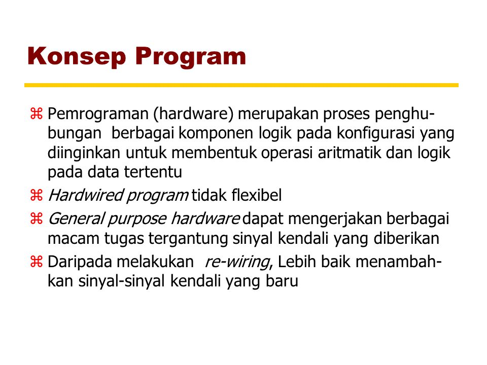 Konsep Program zPemrograman (hardware) merupakan proses penghu- bungan berbagai komponen logik pada konfigurasi yang diinginkan untuk membentuk operas