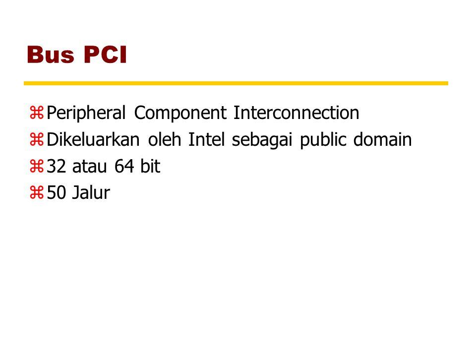 Bus PCI zPeripheral Component Interconnection zDikeluarkan oleh Intel sebagai public domain z32 atau 64 bit z50 Jalur
